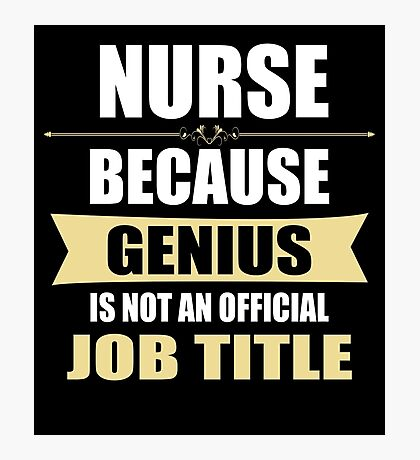 Nurse Because Genius Is Not An Official Job Title Photographic Print