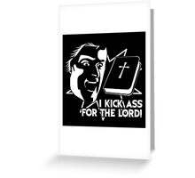 Kicking Ass For The Lord! Greeting Card