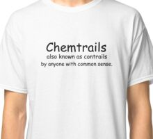 Chemtrail also know as contrails by anyone with common sense. Classic T-Shirt