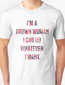 I'm a grown woman Unisex T-Shirt