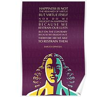 Baruch Spinoza quote: Happiness is not the reward of virtue but virtue itself Poster
