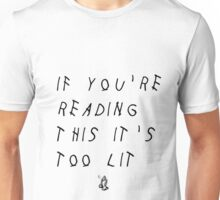 Drake - If you're reading this it's too lit Unisex T-Shirt