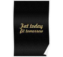 Fat today fit tomorrow - Gym Motivational Quote Poster