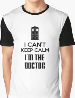 I can't keep calm, I'm the Doctor Graphic T-Shirt