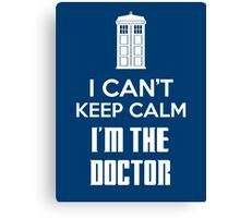 I can't keep calm, I'm the Doctor Canvas Print