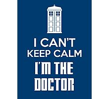I can't keep calm, I'm the Doctor Photographic Print