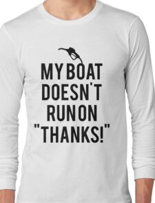Boat doesn't run on thanks Long Sleeve T-Shirt