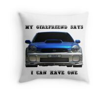 My girlfriend say I can have one Throw Pillow