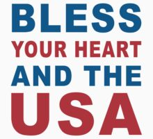 BLESS YOUR HEART AND THE USA by Glamfoxx