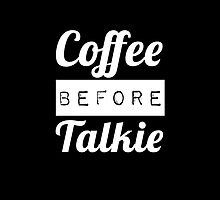 COFFEE BEFORE TALKIE by Glamfoxx