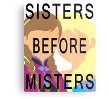 SISTERS BEFORE MISTERS Metal Print