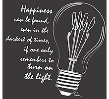 Turn on the light quote Photographic Print