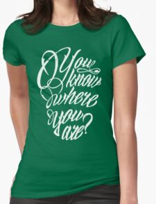 You Know Where You Are? Womens Fitted T-Shirt