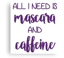 All I need is mascara and caffeine Canvas Print