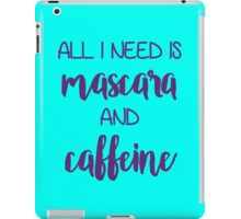All I need is mascara and caffeine iPad Case/Skin