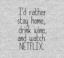 I'D RATHER STAY HOME, DRINK WINE, AND WATCH NETFLIX Classic T-Shirt