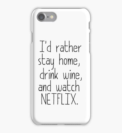 I'D RATHER STAY HOME, DRINK WINE, AND WATCH NETFLIX iPhone Case/Skin