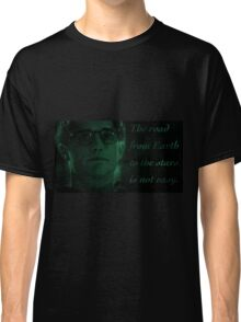 The road from Earth to the stars is not easy Classic T-Shirt
