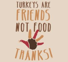 TURKEYS are FRIENDS not food! Vegetarian thanksgiving funny design by jazzydevil