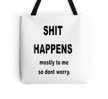 Shit Happens. Mostly to Me So Don't Worry Tote Bag