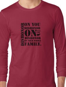 Dishonor On You, Your Cow, Your Whole Family Long Sleeve T-Shirt