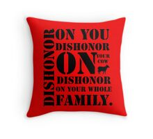 Dishonor On You, Your Cow, Your Whole Family Throw Pillow
