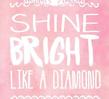 Shine Bright Like A Diamond by PatiDesigns