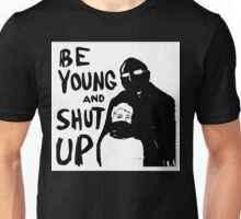 Be Young and Shut Up Unisex T-Shirt