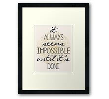 It Always Seems Impossible Framed Print