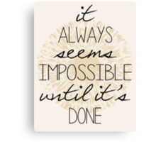 It Always Seems Impossible Canvas Print