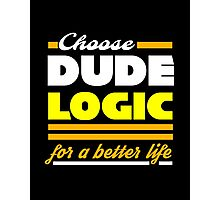 Dude Logic Photographic Print