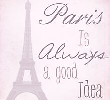 Paris Is Always A Good Idea by PatiDesigns