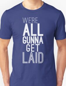 We're All Gunna Get LAID [White] | Fresh T-Shirt