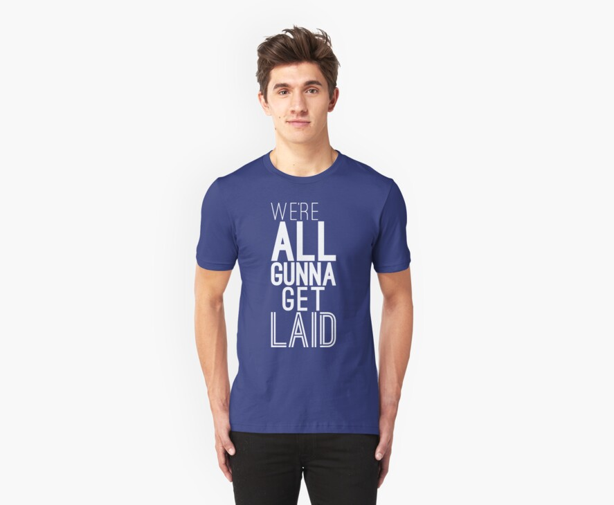 We're All Gunna Get LAID [White] | Fresh by FreshThreadShop