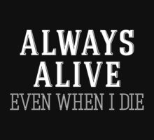 Always Alive Even When I Die [White] by FreshThreadShop