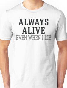 Always Alive Even When I Die Unisex T-Shirt