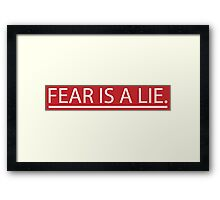 Fear Is A Lie Framed Print
