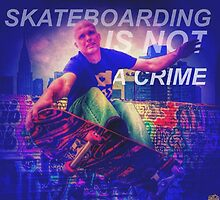 Skateboarding is not a crime by DickoSpeedShop
