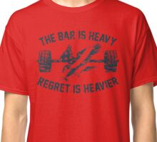 The Bar Is Heavy Regret Is Heavier - Blue Classic T-Shirt