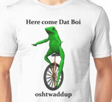 Here come Dat Boi Unisex T-Shirt