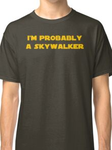 I'm Probably a Skywalker Classic T-Shirt