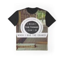 I Don't Regret The Things I Have Done Graphic T-Shirt