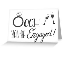 Oooh You're Engaged!!! Greeting Card