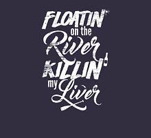 Floatin' On The River Killin' My Liver - Funny T Shirt Unisex T-Shirt