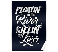 Floatin' On The River Killin' My Liver - Funny T Shirt Poster