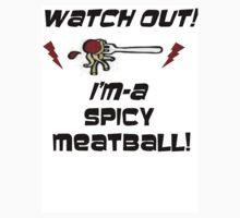 i'm a spicy meatball  by Nicksmaldone