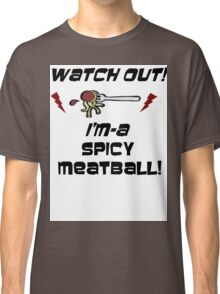 i'm a spicy meatball  Classic T-Shirt