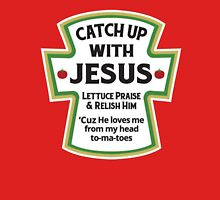 Cath up with jesus lettuce praise & relish him 'Cuz He loves me from my head tomatoes Unisex T-Shirt