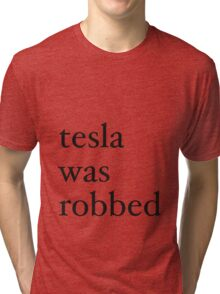 tesla was robbed Tri-blend T-Shirt