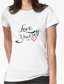 Love Yourself First Womens Fitted T-Shirt
